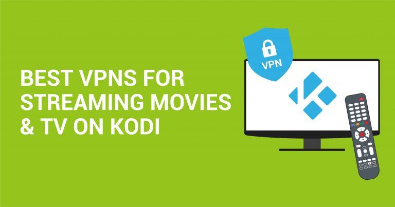 5 VPN tốt nhất để phát trực tuyến an toàn trên Kodi  (Cập nhật 2020)