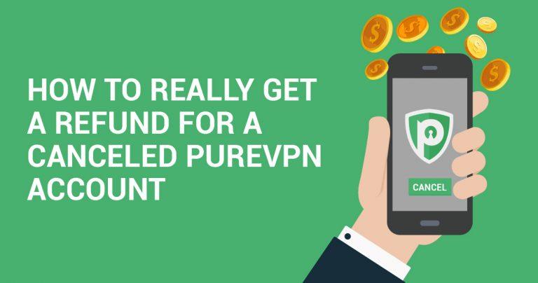 Cách để THỰC SỰ Được Hoàn tiền cho một Tài khoản PureVPN bị Hủy