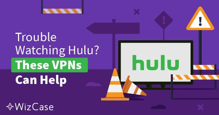 Các VPN Tốt nhất dành cho Hulu năm 2020 – Đánh bại Chặn và Xem An toàn! Wizcase