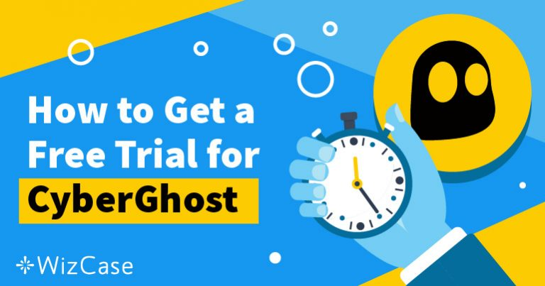 Cách sử dụng phiên bản dùng thử miễn phí của CyberGhost trong 45 ngày