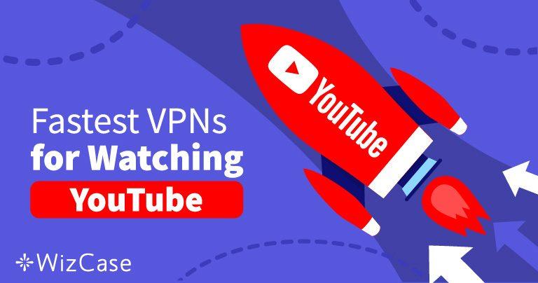 Tránh các Video YouTube bị Chặn với 5 VPN Nhanh này năm 2019 Wizcase
