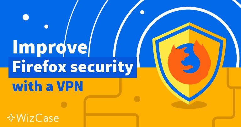 5 dịch vụ VPN tốt nhất để sử dụng cùng Firefox Wizcase