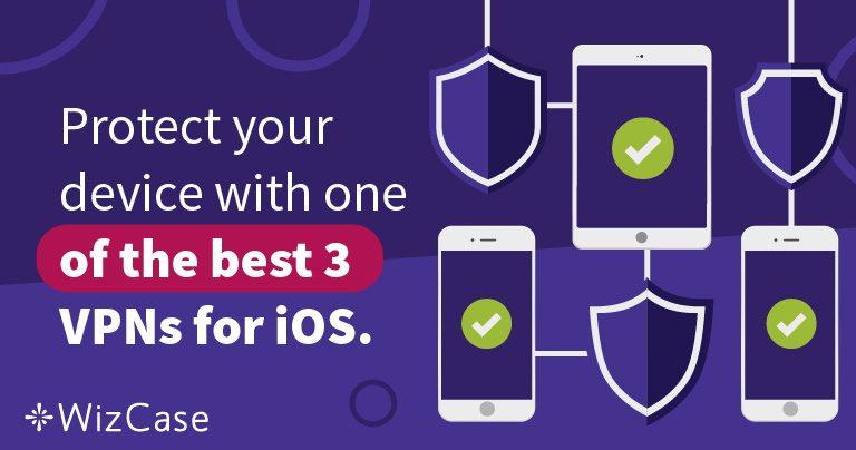 3 dịch vụ VPN tốt nhất cho iOS