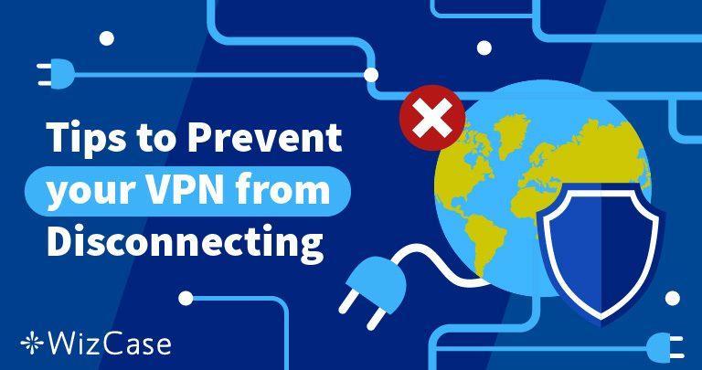VPN Liên tục Ngắt kết nối? Đây là Giải pháp (Hiệu quả 100%)
