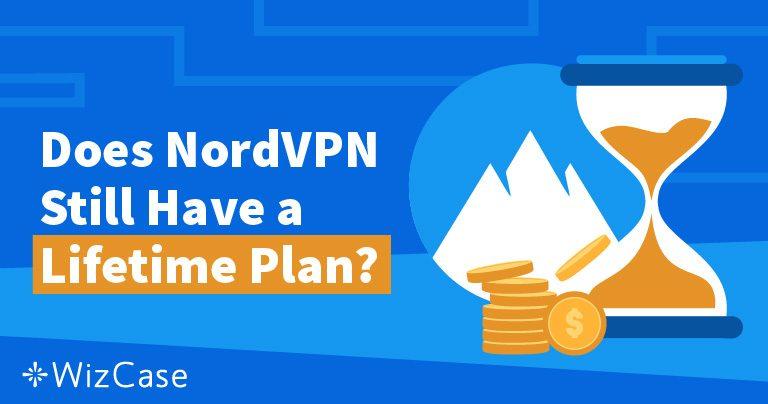 Gói Trọn đời của NordVPN: Nó Đã Đi đâu và Tại sao Bạn Sẽ không Nhớ Nó