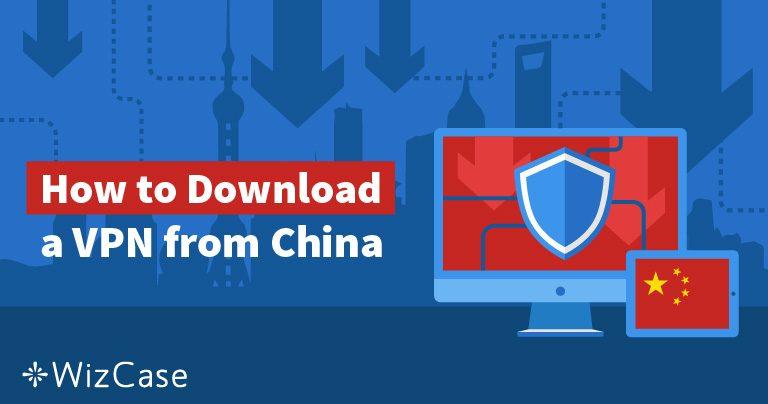 5 cách để tải VPN nếu bạn đã có mặt ở Trung Quốc năm 2020