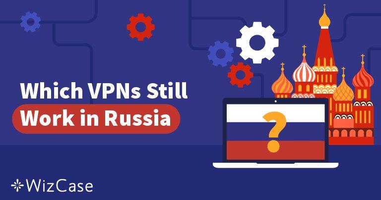 Các VPN Tốt nhất cho Nga – VPN nào Vẫn Hiệu quả? Đã Cập nhật Sau Lệnh cấm Vô số VPN