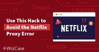 [ĐÃ GIẢI QUYẾT] Lỗi Phát trực tuyến Proxy Netflix ở VN 2019 Wizcase