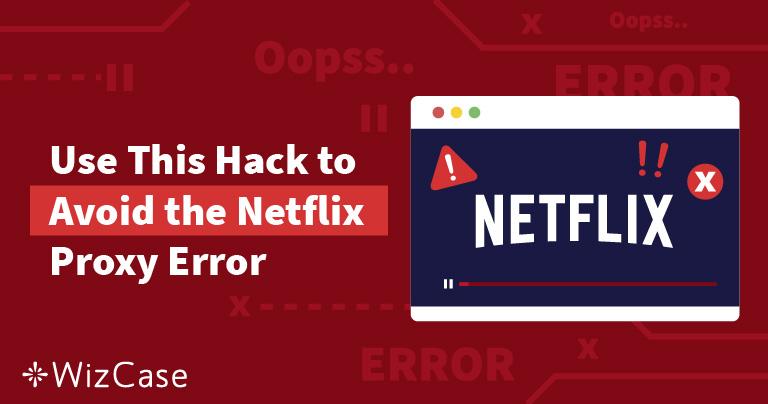 ĐÃ GIẢI QUYẾT] Lỗi Phát trực tuyến Proxy Netflix ở VN 2019