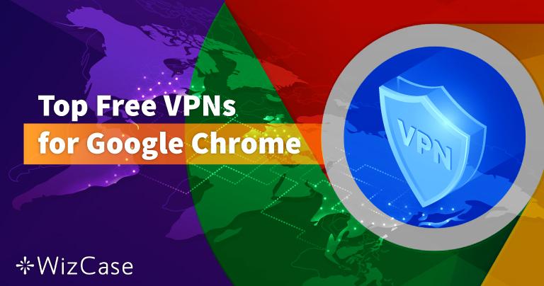 6 VPN miễn phí hàng đầu dành cho Google Chrome
