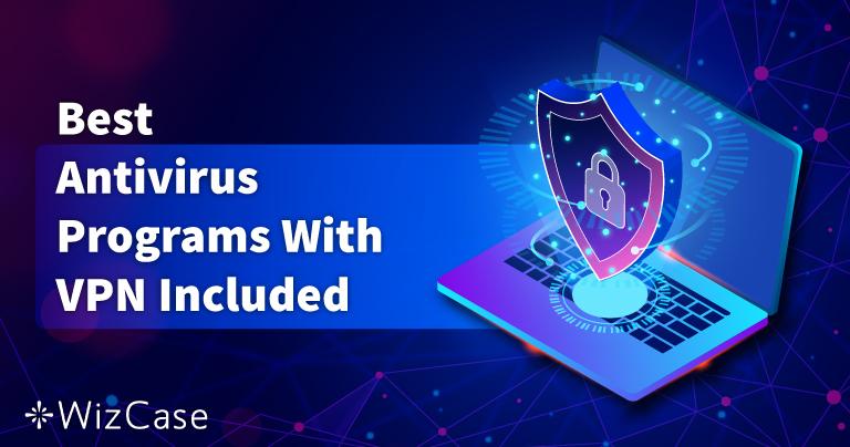 5 phần mềm diệt vi-rút tích hợp VPN tốt nhất năm 2021