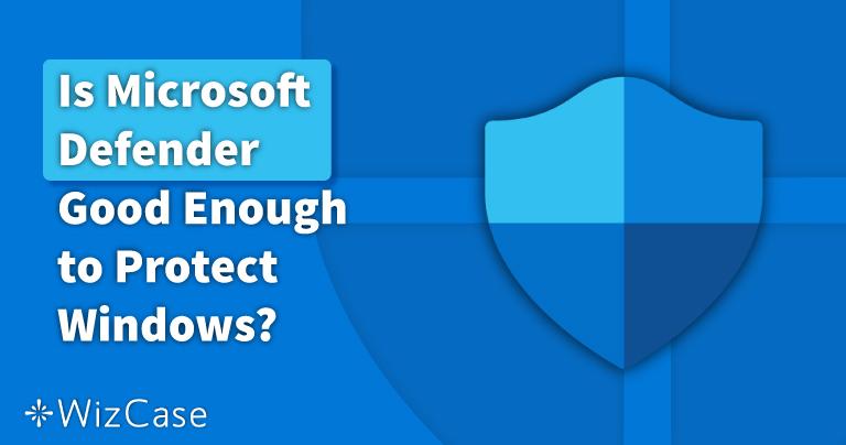 Trong năm 2021, Windows Defender có tốt không? Hãy tìm hiểu tại đây